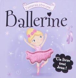 Collectif - J'aimerais être une... ballerine - Livre - di-arezzo.fr