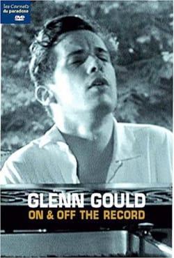 Glenn Gould : On & Off the Record (DVD) - laflutedepan.com