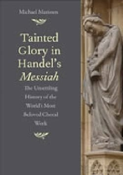 Tainted Glory in Handel's Messiah: The Unsettling History of the World's Most Be - laflutedepan.com
