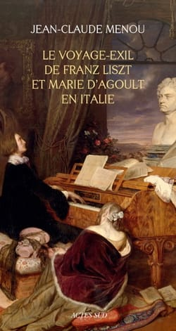Le voyage-exil de Franz Liszt et Marie d'Agoult en Italie : 1837-1839 - laflutedepan.com