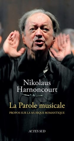 Nikolaus HARNONCOURT - La parole musicale : propos sur la musique romantique - Livre - di-arezzo.fr