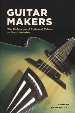Guitar Makers - Kathryn DUDLEY - Livre - laflutedepan.com