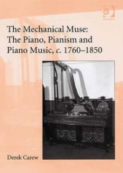 The Mechanical Muse: The Piano, Pianism and Piano Music C. 1760-1850 - laflutedepan.com