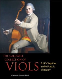 The Caldwell Collection of Viols: A Life Together in the Pursuit of Beauty - laflutedepan.com