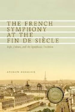 The French Symphony at the Fin de Siècle: Style, Culture, and the Symphonic Trad - laflutedepan.com