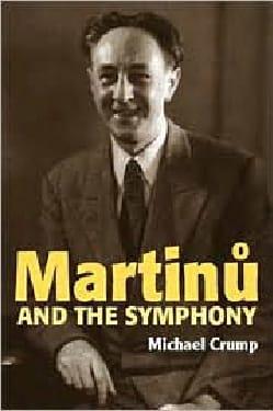 Martinu and the Symphony - Michael CRUMP - Livre - laflutedepan.com