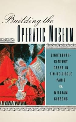 Building the Operatic Museum: Eighteenth-Century Opera in Fin-de-Siecle Paris - laflutedepan.com