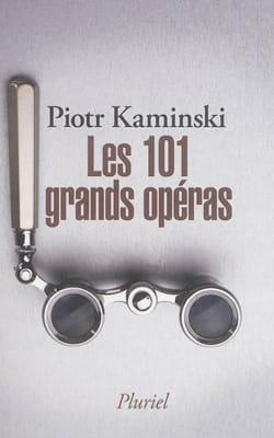 Les 101 plus grands opéras Piotr KAMINSKI Livre laflutedepan