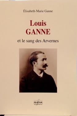 Louis Ganne et le sang des Arvernes GANNE Elisabeth-Marie laflutedepan