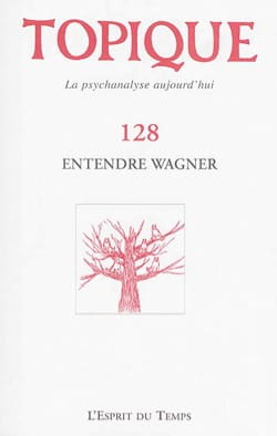 Entendre Wagner - Topique n° 128 revue - Livre - laflutedepan.com