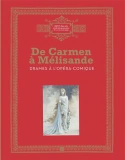 De Carmen à Mélisande, drames à l'Opéra Comique - laflutedepan.com