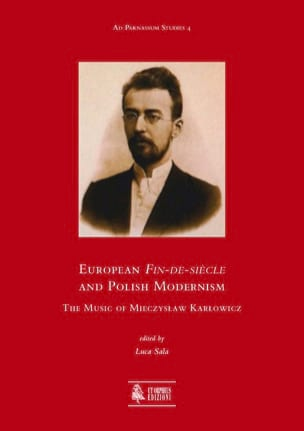 European Fin-de-siècle and Polish Modernism. The Music of Mieczys?aw Kar?owicz - laflutedepan.com