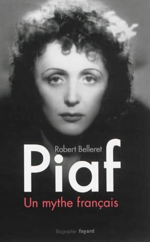 Piaf : un mythe français : biographie Robert BELLERET laflutedepan