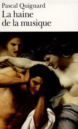 La haine de la musique - Pascal QUIGNARD - Livre - laflutedepan.com