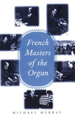French masters of the organ - Michael MURRAY - laflutedepan.com