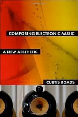 Composing Electronic Music: A New Aesthetic Curtis ROADS laflutedepan