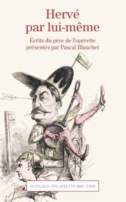 Hervé par lui même : Écrits du père de l'opérette présentés par Pascal Blanchet laflutedepan
