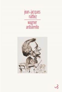Wagner antisémite - Jean-Jacques NATTIEZ - Livre - laflutedepan.com