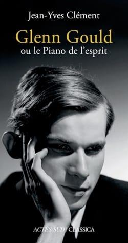 Glenn Gould ou le Piano de l'esprit CLÉMENT Jean-Yves laflutedepan