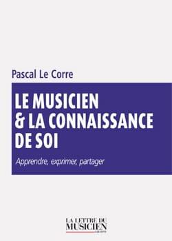 LE CORRE Pascal - Le Musicien & la Connaissance de soi : apprendre, exprimer, partager - Livre - di-arezzo.fr