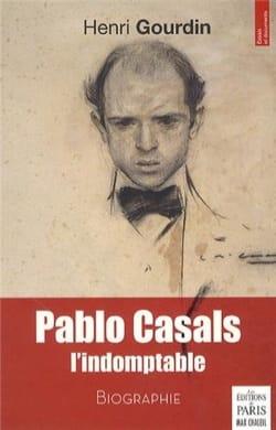 Pablo Casals, l'indomptable : biographie Henri GOURDIN laflutedepan