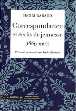 Correspondance et écrits de jeunesse - Henri RABAUD - laflutedepan.com
