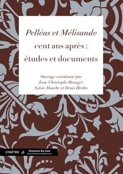 Pelléas et Mélisande, cent ans après : études et documents - laflutedepan.com