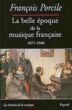 La belle époque de la musique française Francois PORCILE laflutedepan