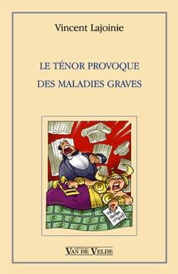 Vincent LAJOINIE - Le ténor provoque des maladies graves - Livre - di-arezzo.fr