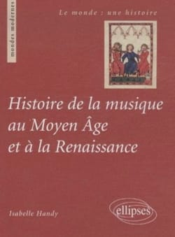 Isabelle HANDY - History of music in the Middle Ages and the Renaissance - Book - di-arezzo.co.uk