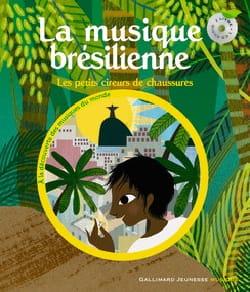 FONTANEL Béatrice / GASTAUT Charlotte - La musique brésilienne : les petits cireurs de chaussures - Livre - di-arezzo.fr