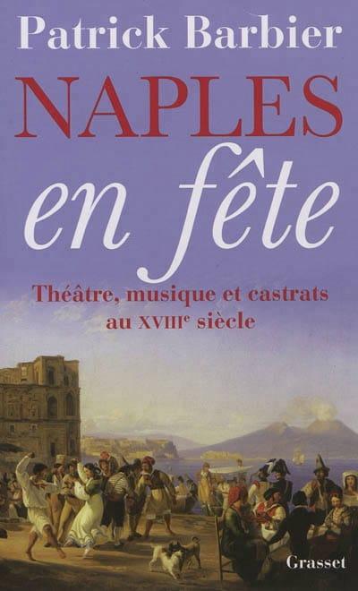 Naples en fête : théâtre, musique et castrats au XVIIIe siècle - laflutedepan.com
