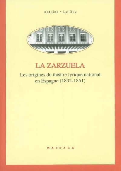 La zarzuela : les origines du théâtre lyrique national en Espagne (1832-1851) - laflutedepan.com
