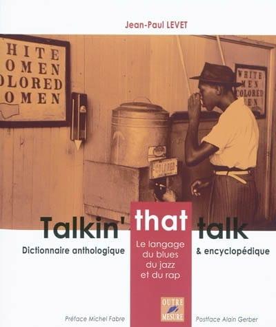 Talkin' that talk : le langage du blues, du jazz et du rap - laflutedepan.com
