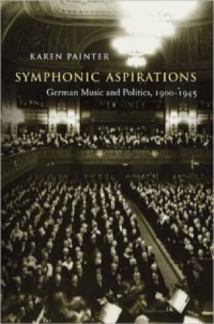 Symphonic aspirations : German music and politics, 1900-1945 - laflutedepan.com