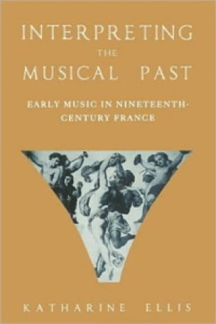 Interpreting the musical past : early music in nineteenth-century France - laflutedepan.com