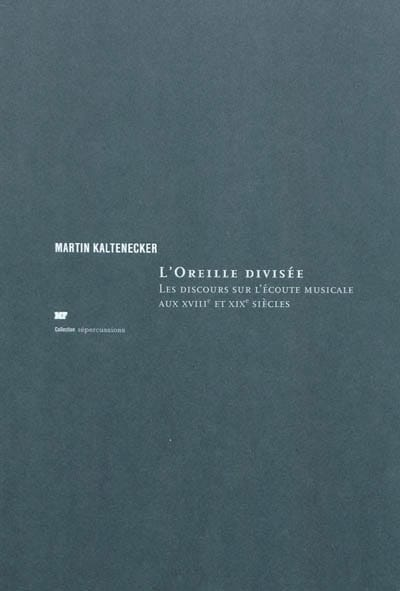 Martin KALTENECKER - The divided ear: discourse on musical listening in the eighteenth and nineteenth - Livre - di-arezzo.com