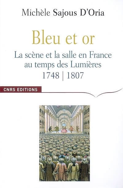 Sajous D'Oria Michèle - Blue and gold: the scene and the hall in France at the time of the Enlightenment - Livre - di-arezzo.com