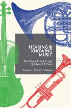 Hearing and knowing music : the unpublished essays of Edward T. Cone - laflutedepan.com