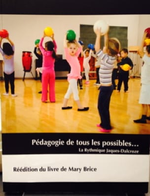 Mary BRICE - Pedagogy of all possibilities ... The rhythmic Jaques-Dalcroze - Livre - di-arezzo.com
