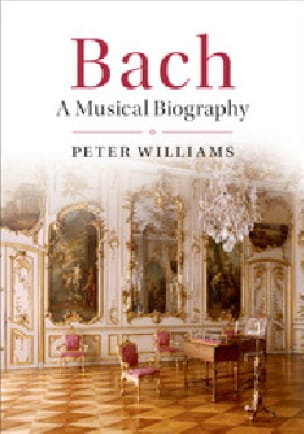 Bach: A Musical Biography - Peter WILLIAMS - Livre - laflutedepan.com