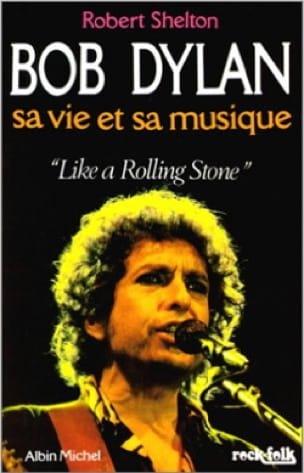 Bob Dylan : sa vie et sa musique - Robert SHELTON - laflutedepan.com