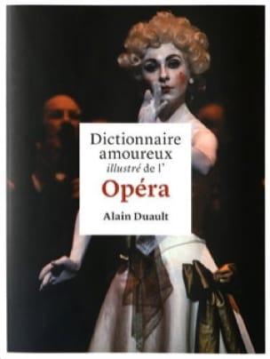 Alain DUAULT - Dictionnaire amoureux illustré de l'Opéra - Livre - di-arezzo.fr