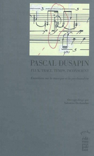 Flux, trace, temps, inconscient - Pascal DUSAPIN - laflutedepan.com