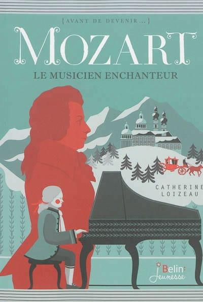Mozart : le musicien enchanteur - Catherine LOIZEAU - laflutedepan.com