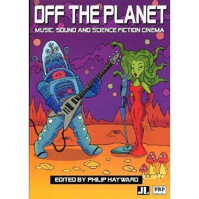 Off the planet : music, sound and science fiction cinema - laflutedepan.com