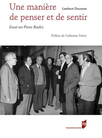 Une manière de penser et de sentir : essai sur Pierre Boulez - laflutedepan.com