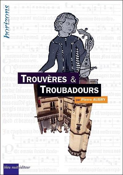 Trouvères & troubadours - Pierre AUBRY - Livre - laflutedepan.com