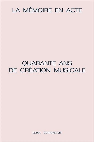 La mémoire en acte : quarante ans de création musicale - laflutedepan.com