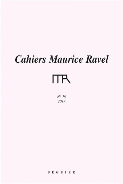 Cahiers Maurice Ravel, n° 19 - 2017 - Collectif - laflutedepan.com